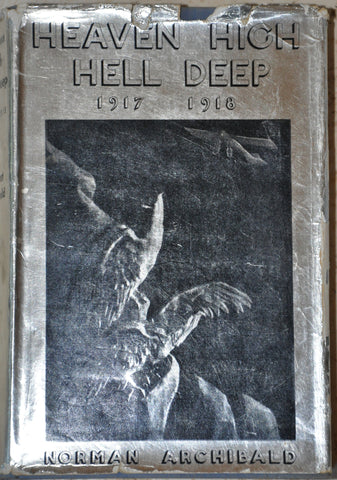 Heaven High Hell Deep 1917-1918 by Norman Archibald. HC DJ FE 1935