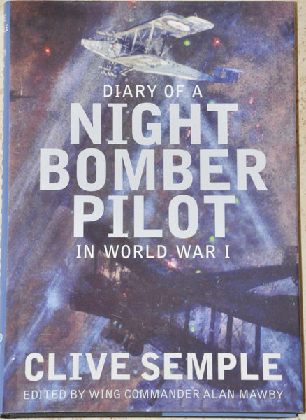 Diary of a Night Bomber Pilot in World War I by Clive Semple