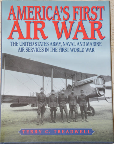 America's First Air War: The United States Army, Naval and Marine Air Services
