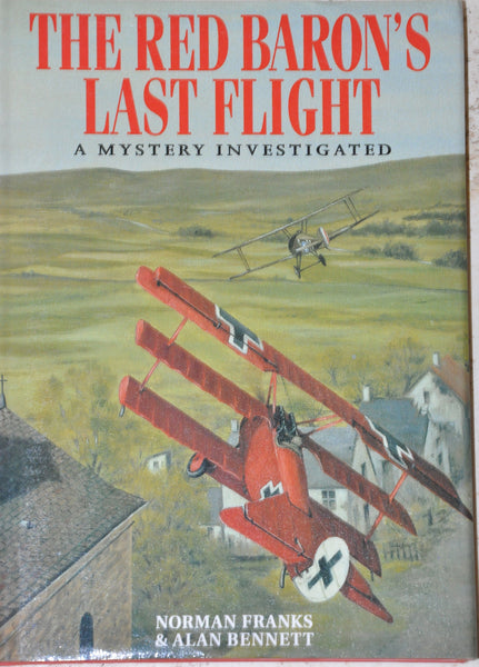 The Red Baron's Last Flight : A Mystery Investigated Manfred Von Richtofen WWI