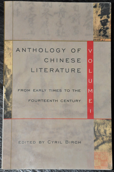 Anthology of Chinese Literature: From Early Times to the Fourteenth Century. Volume I Cyril Birch