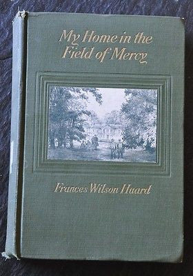 My Home in the Field of Mercy,Frances Huard,1917 First Edition