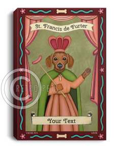 "Personalized Dachshund Art ""St. Francis de Furter"" Canvas - Add YOUR Doxie's Name!"