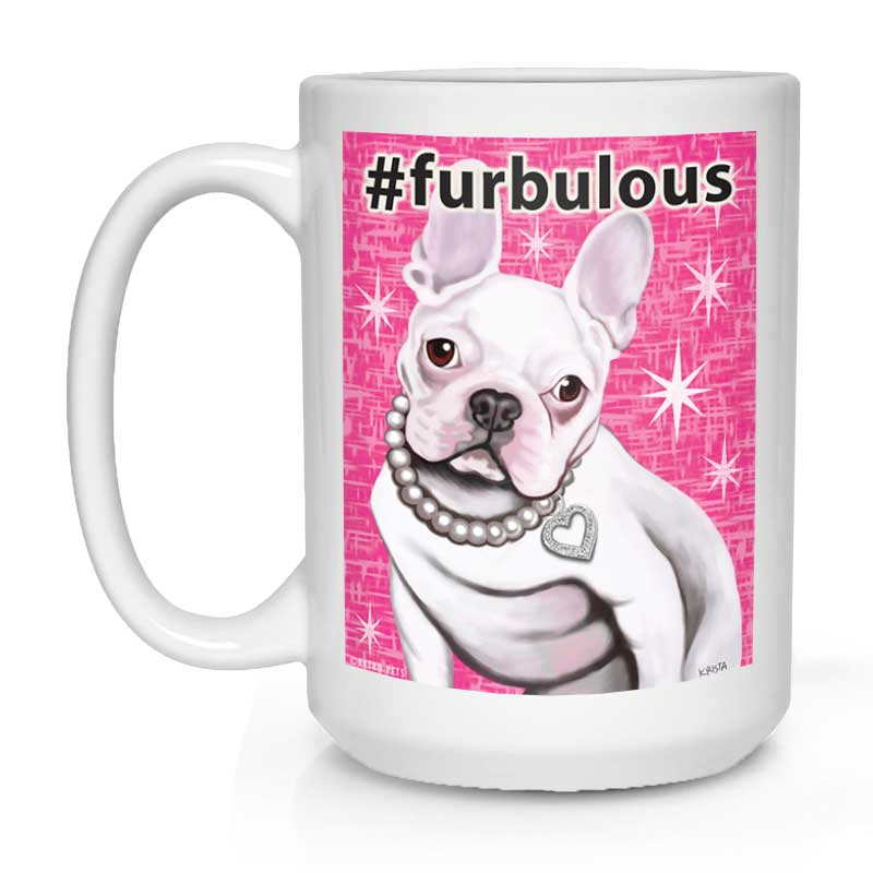 "French Bulldog Art ""Furbulous"" 15 oz. White Mug"
