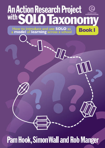 An Action Research Project with SOLO Taxonomy. Book 1 - How to introduce and use SOLO as a model of learning across a school.