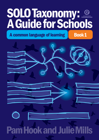 SOLO Taxonomy: A Guide for Schools. Book 1. A common language of learning.