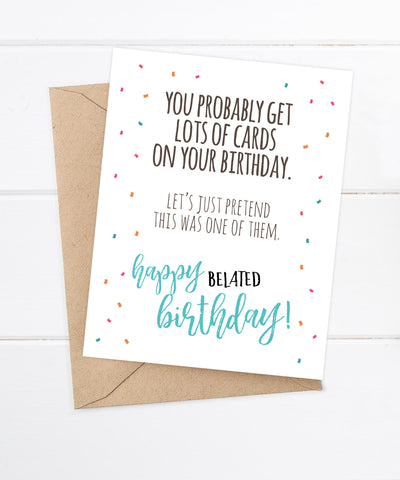 Funny Belated Birthday Card - You Probably Get Lots of Cards...