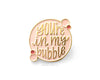 Enamel Pin- You're in My Bubble