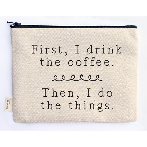 Canvas Zipper Pouch - First I Drink the Coffee