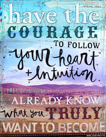 Art Print - Have the Courage To Follow Your Heart...