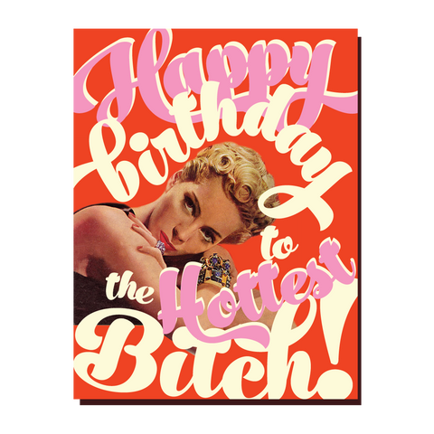 Funny Birthday Card - Hottest Bitch