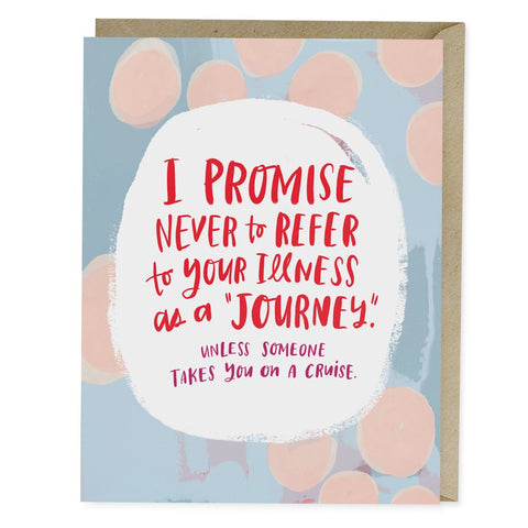 Empathy Card - I Promise Never to Refer to Your Illness as a Journey
