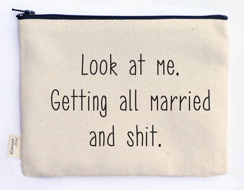 Canvas Zipper Pouch - Look at Me Getting All Married and Shit