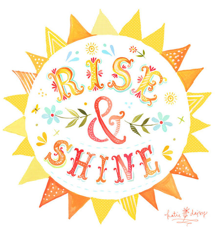 Art Print - Rise and Shine - Katie Daisy