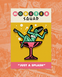 "Modster Squad ""Just A Splash"" ENAMEL PIN"