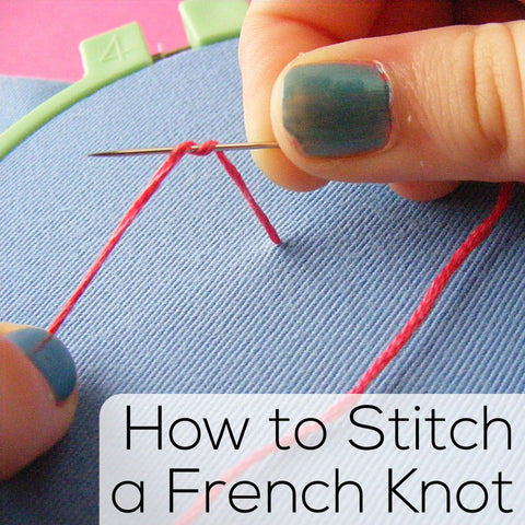 How to Stitch a French Knot Tutorial