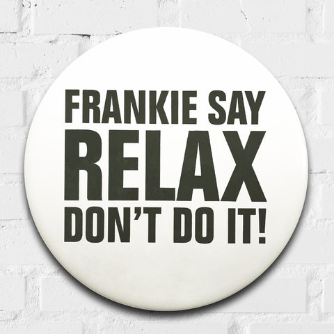 Frankie Say Relax Don't Do It! GIANT 3D Vintage Pin Badge