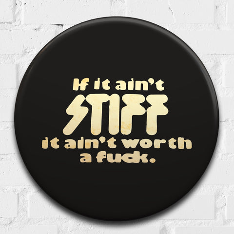 If It Ain't STIFF It Ain't Worth a F**k (Stiff Records) GIANT 3D Vintage Pin Badge