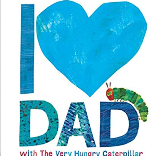 I Love Dad with The Very Hungry Caterpillar by: Eric Carle