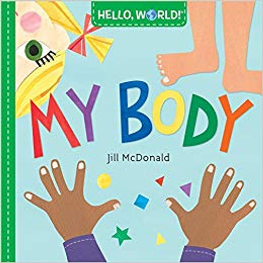 Hello, World! My Body Book By: Jill McDonald