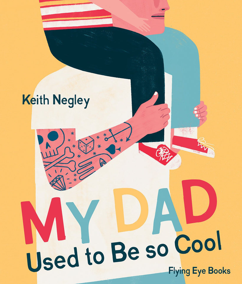 My Dad Used to be So Cool by: Keith Negley