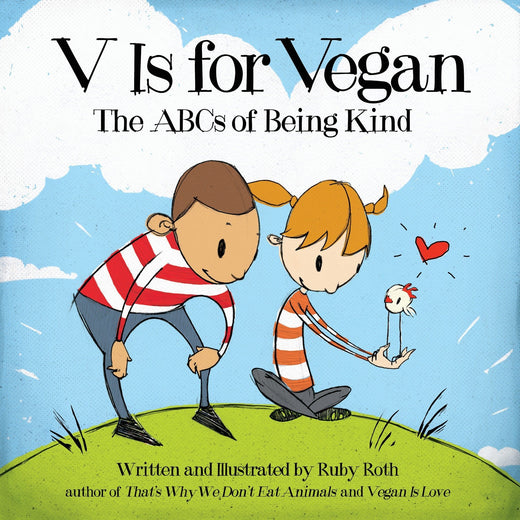 V is for Vegan: ABCs of Being Kind by: Ruby Roth