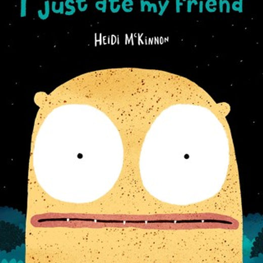 I just Ate My Friend By: Heidi McKinnon