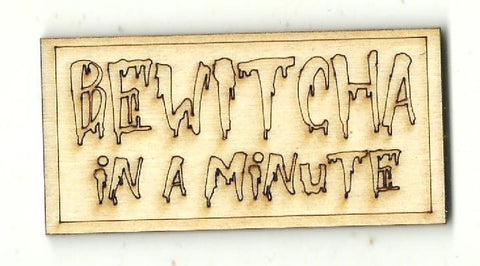 Bewitcha In A Minute - Laser Cut Wood Shape Fal219 Craft Supply