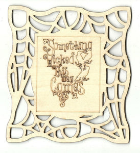 Something Wicked This Way Comes Frame - Laser Cut Wood Shape Fal136 Craft Supply