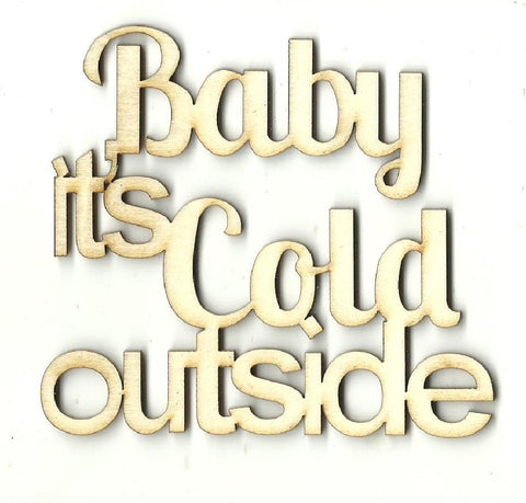 Baby Its Cold Outside - Laser Cut Wood Shape Wrd112 Craft Supply