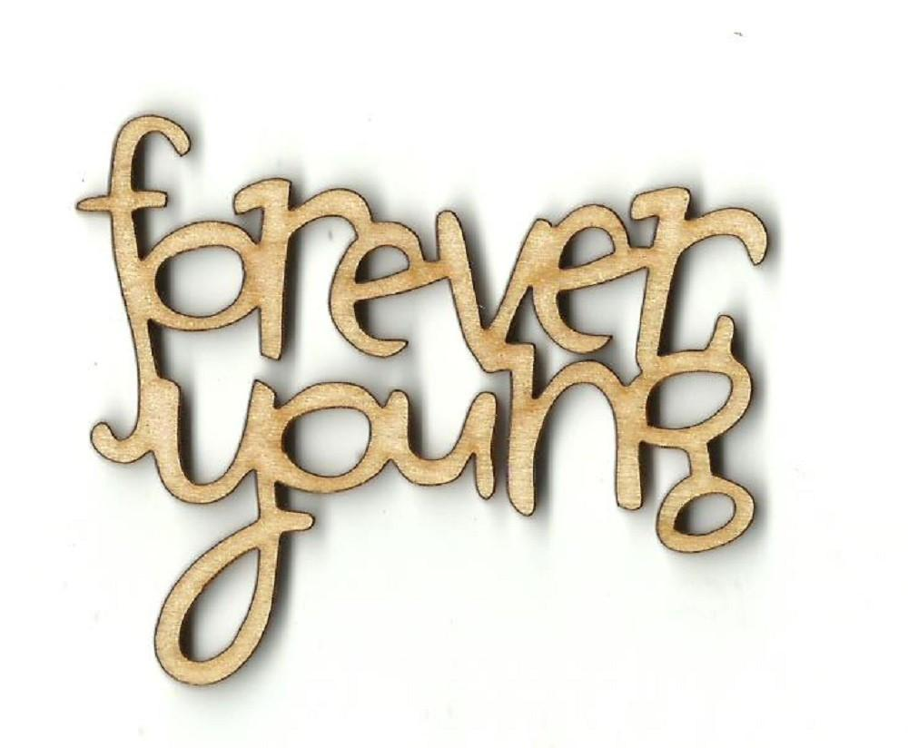Forever Young - Laser Cut Wood Shape Wrd71 Craft Supply