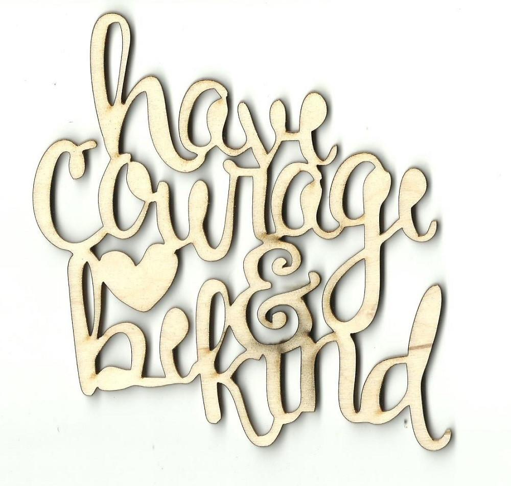 Have Courage & Be Kind - Laser Cut Wood Shape Wrd8 Craft Supply