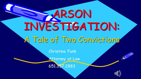 Arson Investigation: A Tale of Two Convictions Approved for 1 CLE credit by the Minnesota CLE Board
