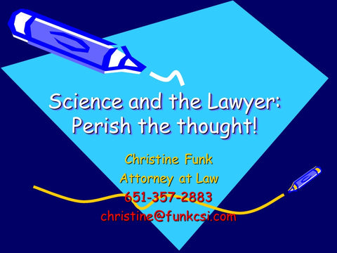 Forensic Science and the Lawyer: Perish the thought!  Approved for 1 CLE credit by the Minnesota CLE Board