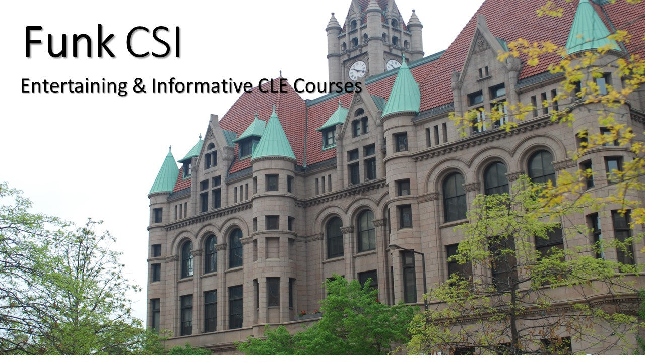 Funk CSI  Information and Entertaining CLE Courses