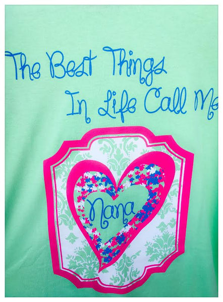 "Grandmother Shirts ""The Best Things in Life Call Me Nana."""