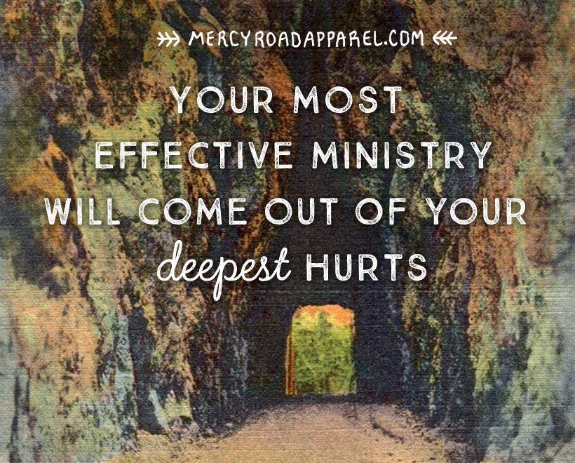 Your most effective ministry will come out of your deepest hurts