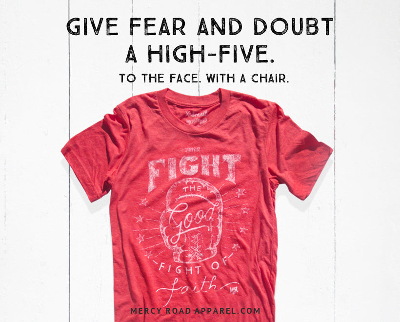 Give fear and doubt a high-five. to the face. with a chair.