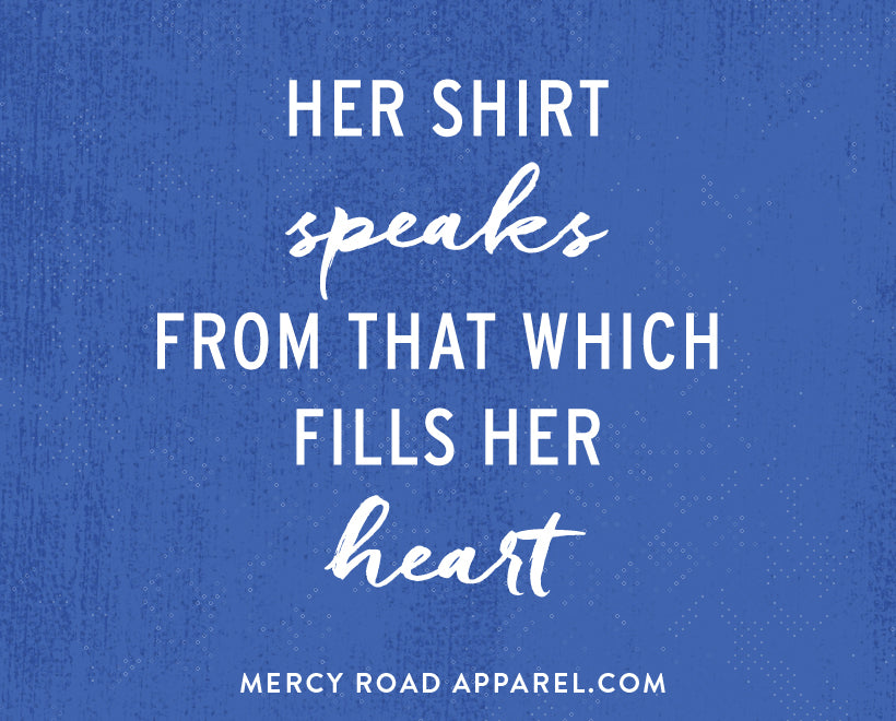 Her shirt speaks from that which fills her heart