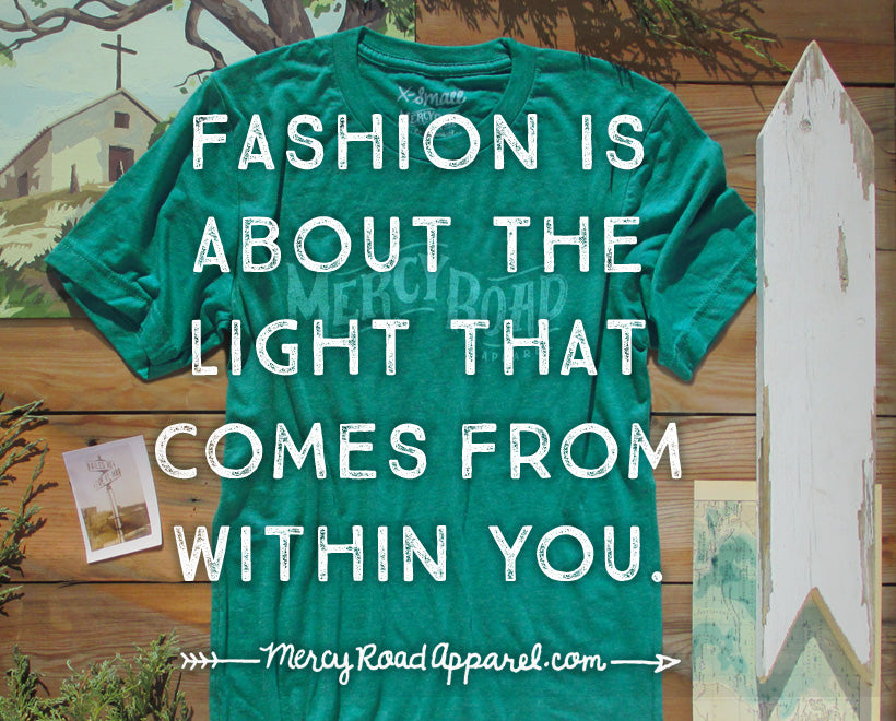 Fashion is about the light that comes from within you.