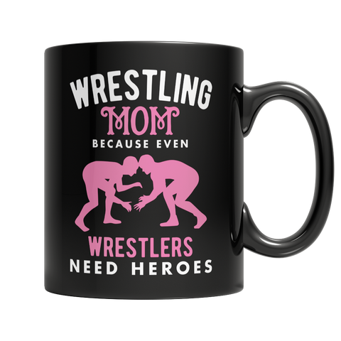 Limited Edition - Wrestling Mom, Because Even Wrestlers Need Heroes