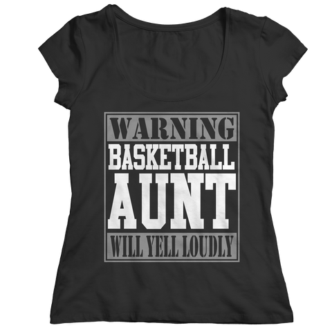 Limited Edition - Warning Basketball Aunt will Yell Loudly