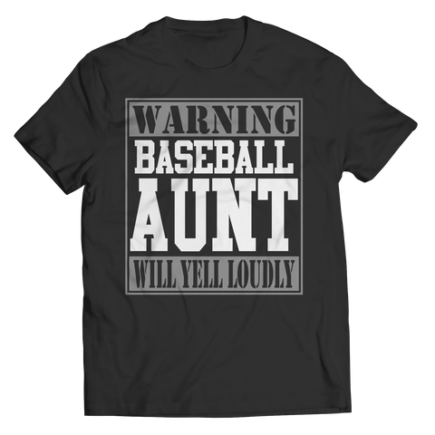Limited Edition - Warning Baseball Aunt will Yell Loudly