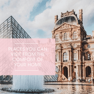 Places You Can Visit from The Comfort of Your Home