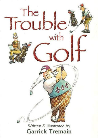 The Trouble with Golf by Garrick Tremain - gonepottynz