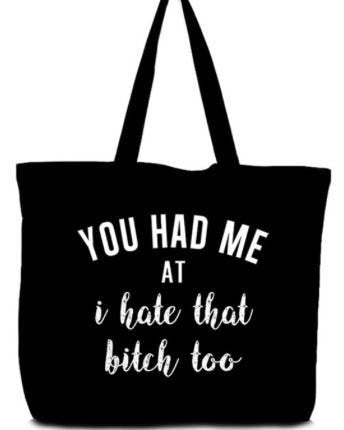 """You Had Me At I Hate That B**** Too"" Canvas Tote - Black"