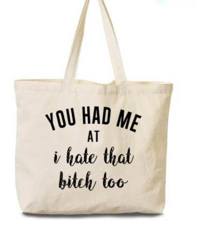 """You Had Me At I Hate That B**** Too"" Canvas Tote - Ivory"