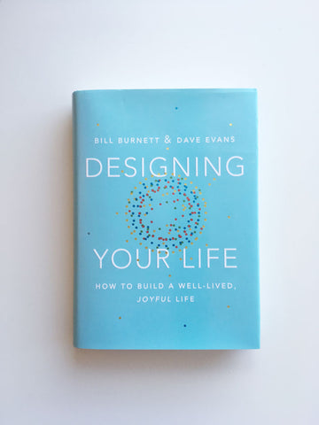 Designing Your Life: How To Build A Well-Lived, Joyful Life - Gather Goods Co - Raleigh, NC