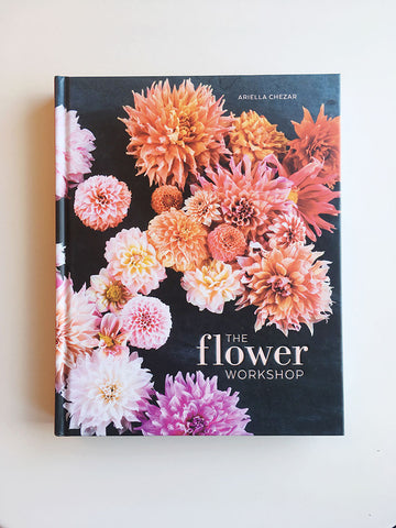 The Flower Workshop: Lessons in Arranging Blooms, Branches, Fruits, and Foraged Materials - Gather Goods Co - Raleigh, NC