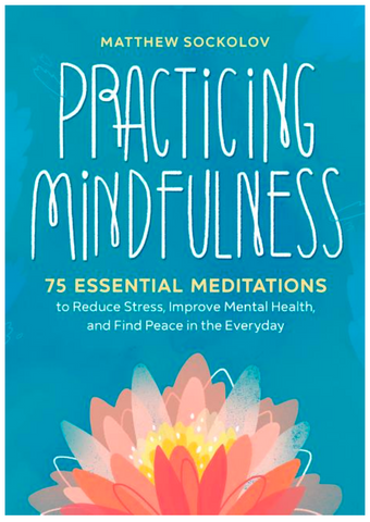Practicing Mindfulness: 75 Essential Meditations to Reduce Stress, Improve Mental Health, and Find Peace in the Everyday - Gather Goods Co - Raleigh, NC